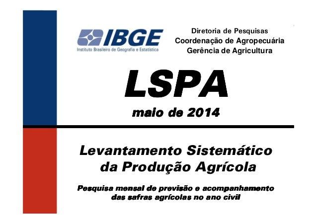 DPE / COAGRO Levantamento Sistemático da Produção Agrícola - LSPA Diretoria de Pesquisas Coordenação de Agropecuária Gerên...