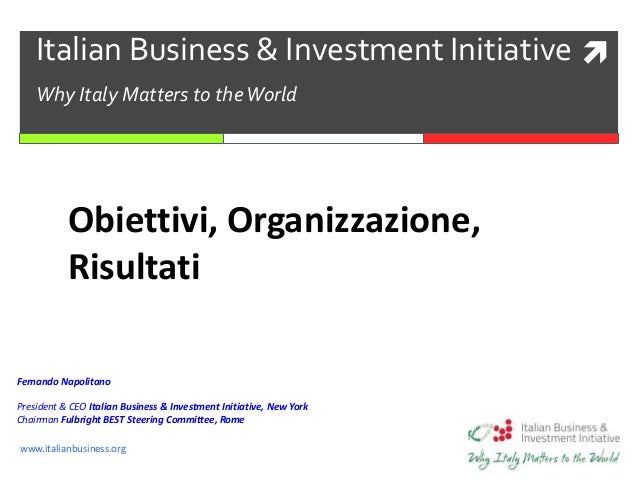 www.italianbusiness.orgItalian Business & Investment InitiativeWhy Italy Matters to theWorldObiettivi, Organizzazione,Ris...
