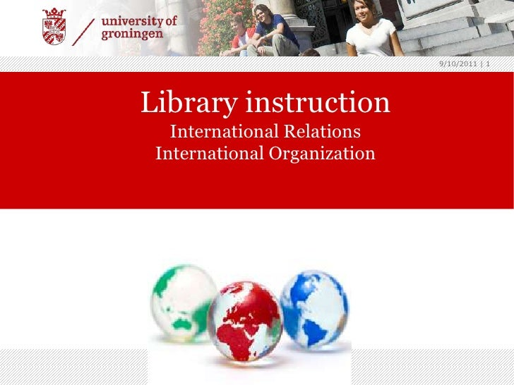 9/8/2011<br /> | 1<br />International Relations<br />International Organization<br />Library instruction<br />