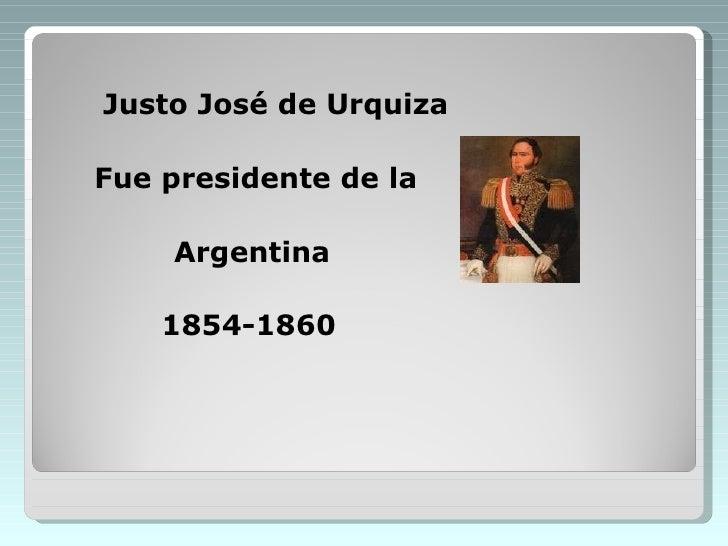 <ul><li>Justo José de Urquiza </li></ul><ul><li>Fue presidente de la </li></ul><ul><li>Argentina  </li></ul><ul><li>1854-1...
