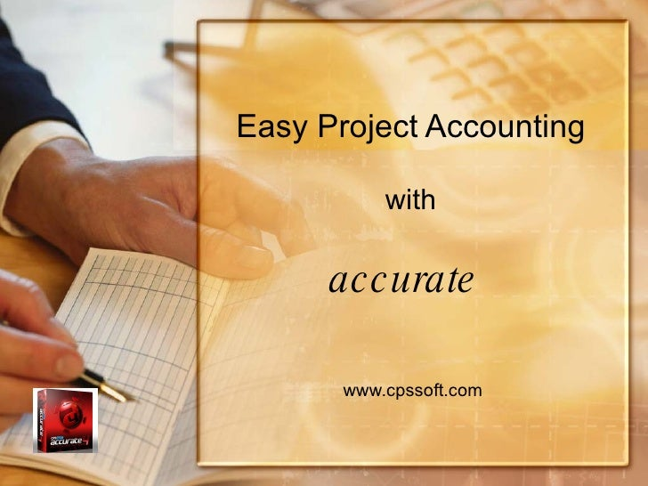 Easy Project Accounting with accurate   www.cpssoft.com