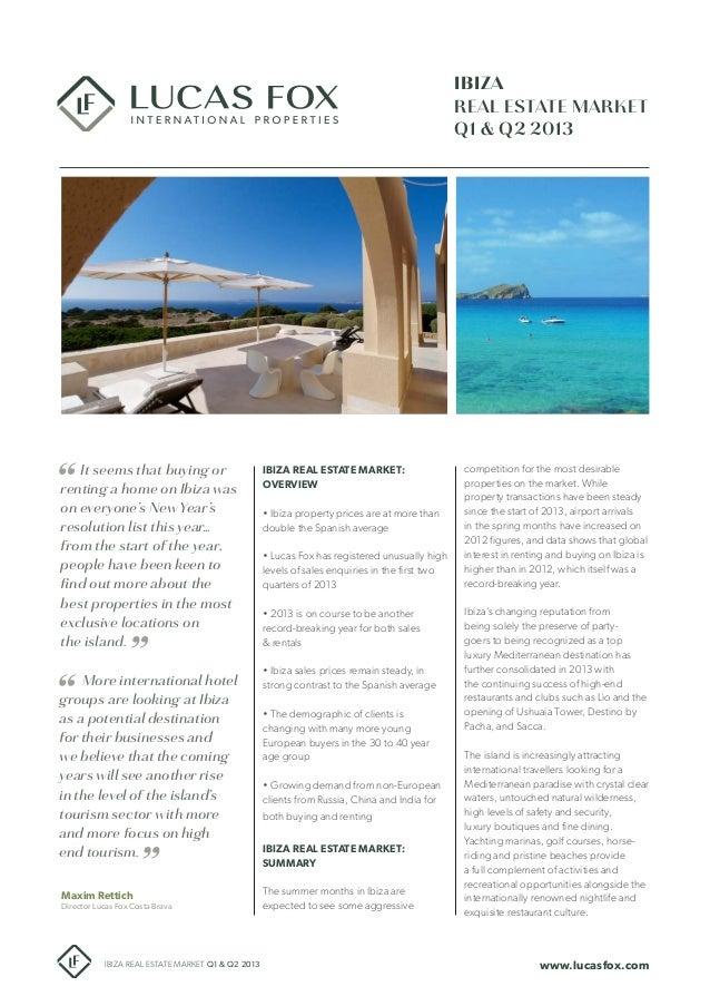 IBIZA REAL ESTATE MARKET Q1 & Q2 2013 Maxim Rettich Director Lucas Fox Costa Brava www.lucasfox.comIBIZA REAL ESTATE MARKE...