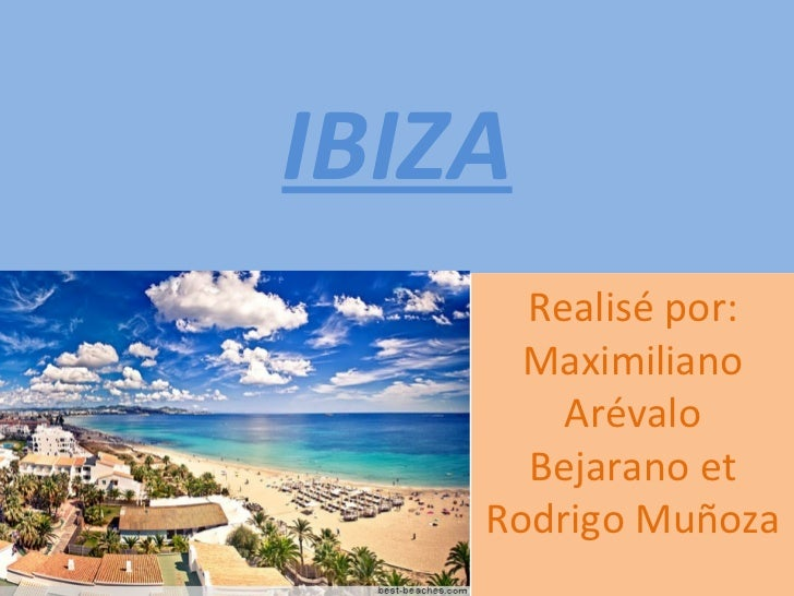IBIZA Realisé por: Maximiliano Arévalo Bejarano et Rodrigo Muñoza