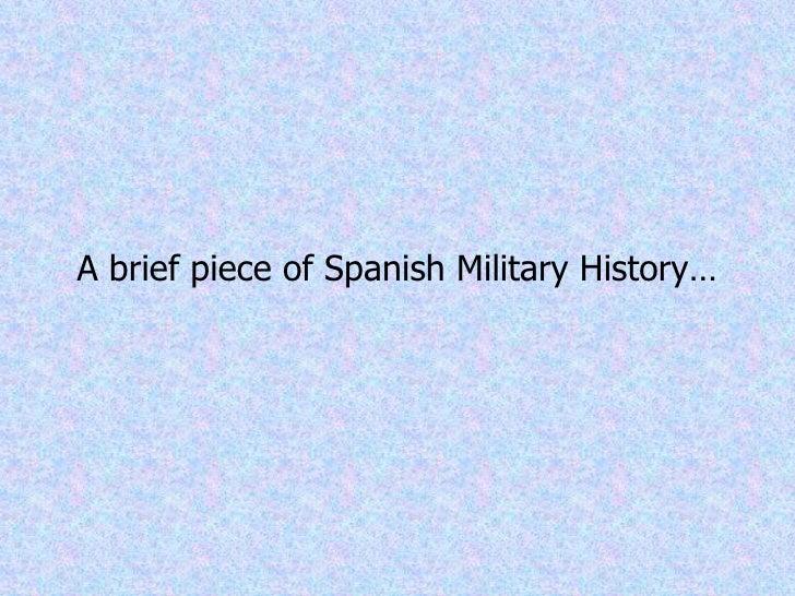 <ul><li>A brief piece of Spanish Military History… </li></ul>