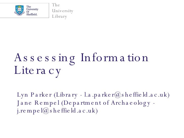 Assessing Information Literacy   Lyn Parker (Library - l.a.parker@sheffield.ac.uk)  Jane Rempel (Department of Archaeology...