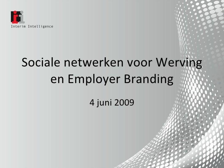 Sociale netwerken voor Werving en Employer Branding 4 juni 2009