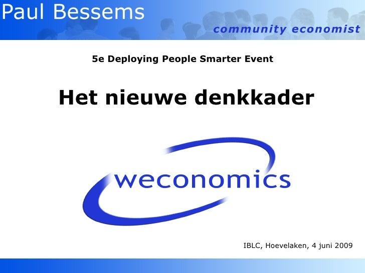 5e Deploying People Smarter Event <ul><li>Het nieuwe denkkader </li></ul><ul><li>IBLC, Hoevelaken, 4 juni 2009 </li></ul>