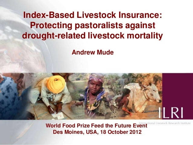 Index-Based Livestock Insurance:  Protecting pastoralists againstdrought-related livestock mortality              Andrew M...