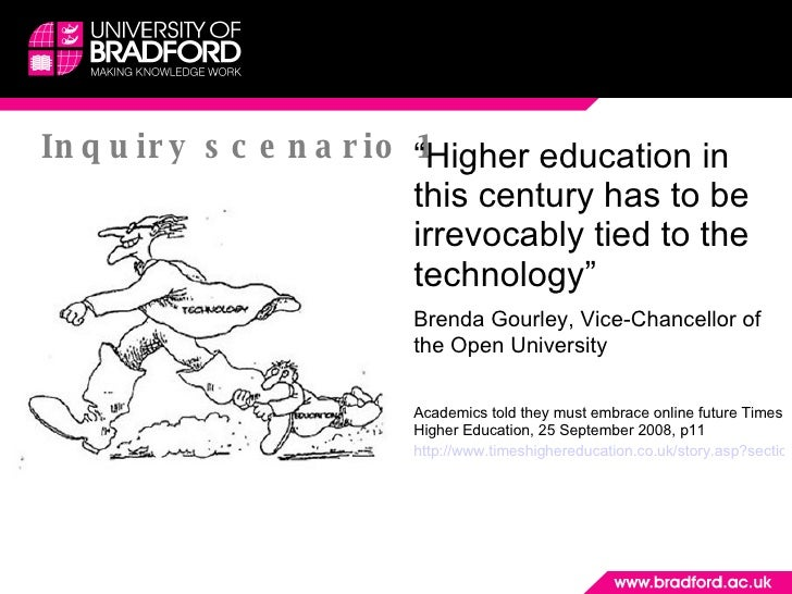 """Inquiry scenario 1 <ul><li>"""" Higher education in this century has to be irrevocably tied to the technology"""" </li></ul><ul>..."""
