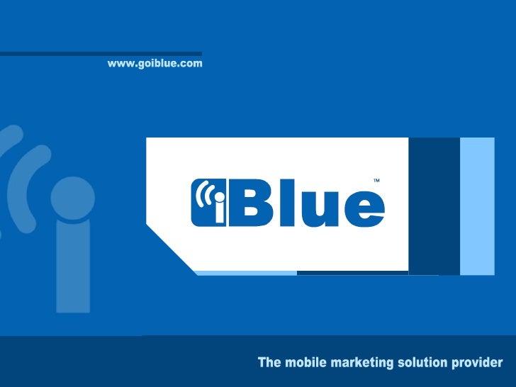 www.goiblue.com The mobile marketing solution provider