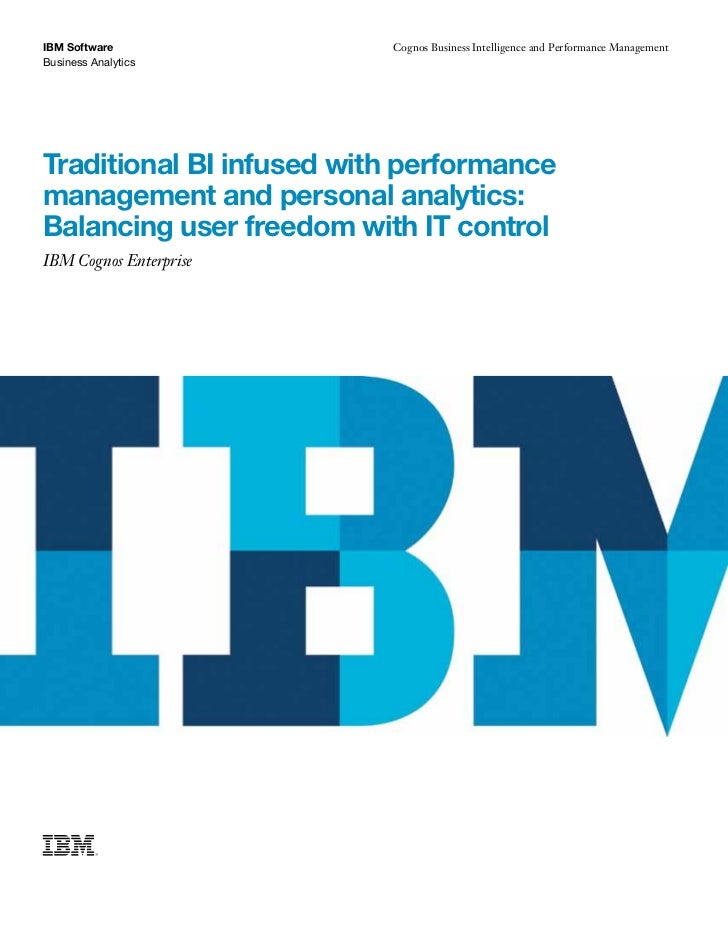 IBM Software              Cognos Business Intelligence and Performance ManagementBusiness AnalyticsTraditional BI infused ...