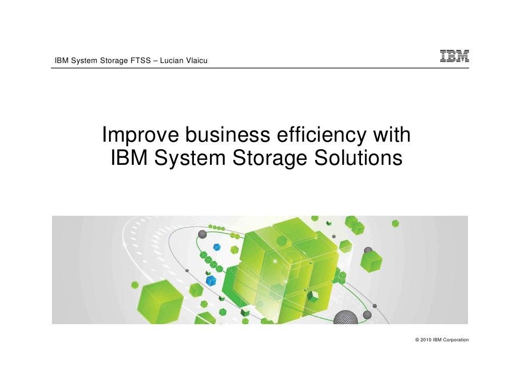 IBM System Storage FTSS – Lucian Vlaicu                Improve business efficiency with             IBM System Storage Sol...