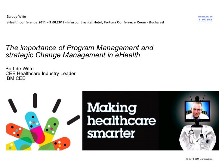 The importance of Program Management and  strategic Change Management in eHealth Bart de Witte CEE Healthcare Industry Lea...