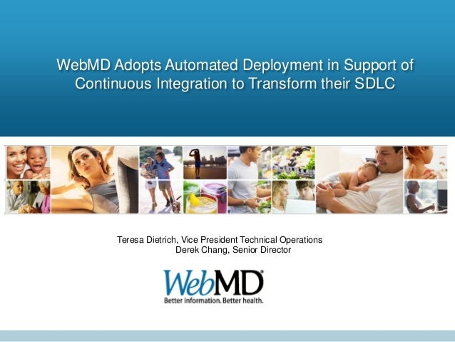 WebMD Adopts Automated Deployment in Support of Continuous Integration to Transform their SDLC  Teresa Dietrich, Vice Pres...