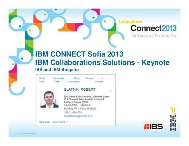 IBM CONNECT Sofia 2013                    IBM Collaborations Solutions - Keynote                    IBS and IBM Bulgaria© ...