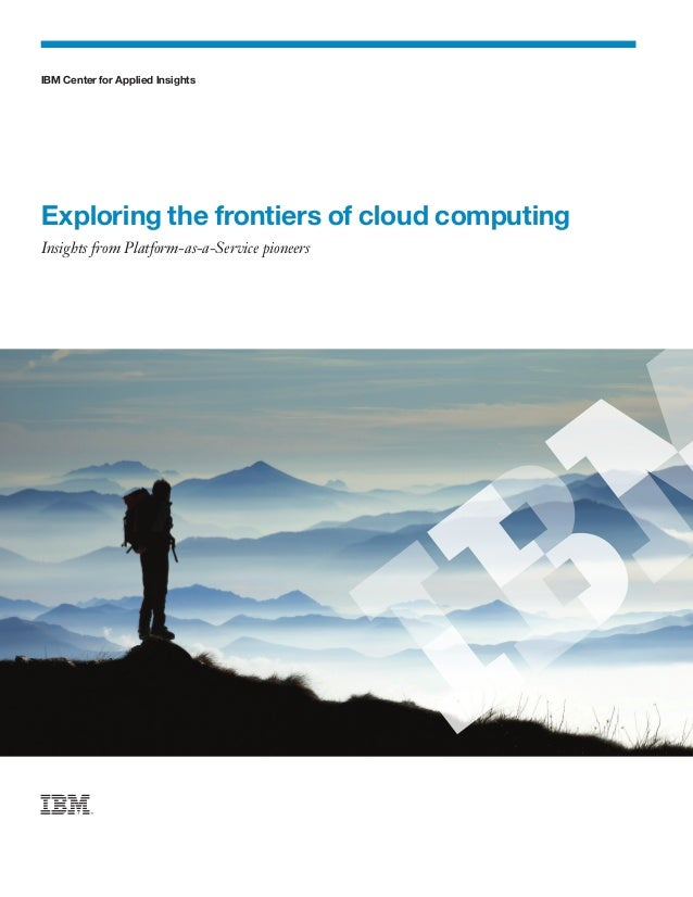 IBM Center for Applied InsightsExploring the frontiers of cloud computingInsights from Platform-as-a-Service pioneers