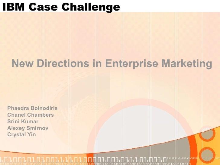 IBM Case Challenge Phaedra Boinodiris Chanel Chambers Srini Kumar Alexey Smirnov Crystal Yin New Directions in Enterprise ...