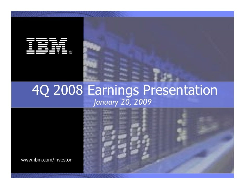 ®      4Q 2008 Earnings Presentation                        January 20, 2009     www.ibm.com/investor