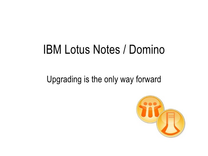 IBM Lotus Notes / Domino Upgrading is the only way forward