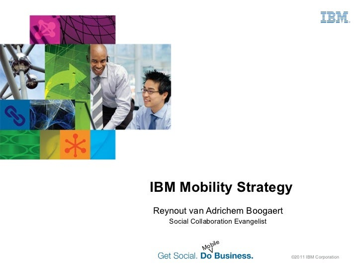 Reynout van Adrichem Boogaert Social Collaboration Evangelist ©2011 IBM Corporation  IBM Mobility Strategy Mobile V