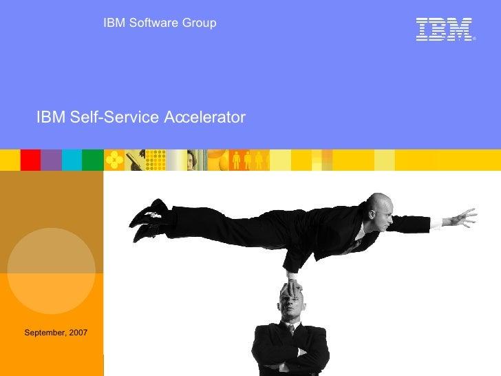 September, 2007 IBM Software Group © IBM Corporation IBM Self-Service Accelerator ®