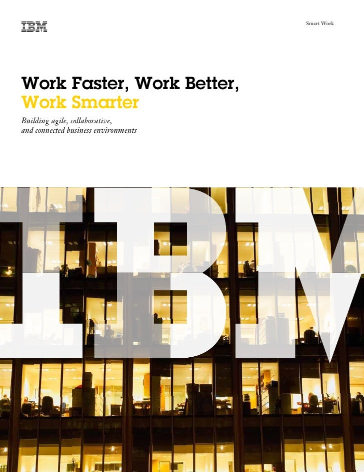 Smart Work     Work Faster, Work Better, Work Smarter Building agile, collaborative, and connected business environments