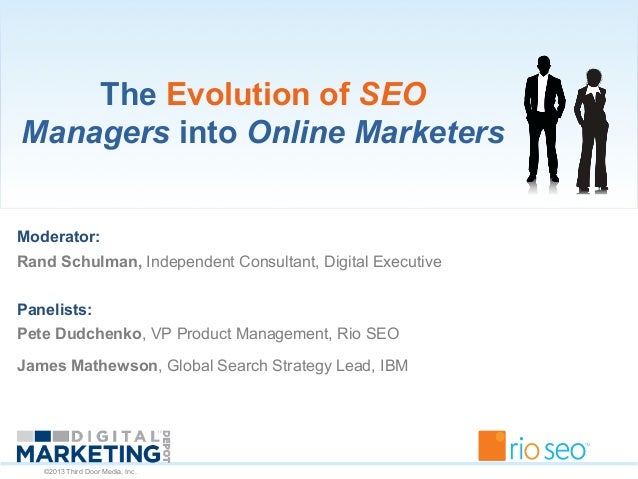 ©2013 Third Door Media, Inc. The Evolution of SEO Managers into Online Marketers Moderator: Rand Schulman, Independent Con...