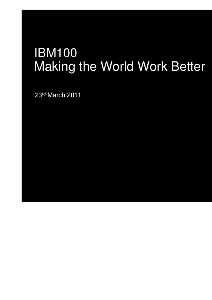 IBM100Making the World Work Better23rd March 2011