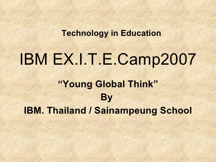 """IBM EX.I.T.E.Camp2007   """" Young Global Think"""" By  IBM. Thailand / Sainampeung School Technology in Education"""