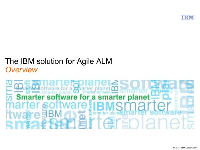 The IBM solution for Agile ALM Overview  © 2013 IBM Corporation