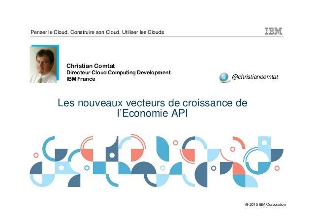 © 2014 IBM Corporation Penser le Cloud, Construire son Cloud, Utiliser les Clouds @ 2015 IBM Corporation Les nouveaux vect...