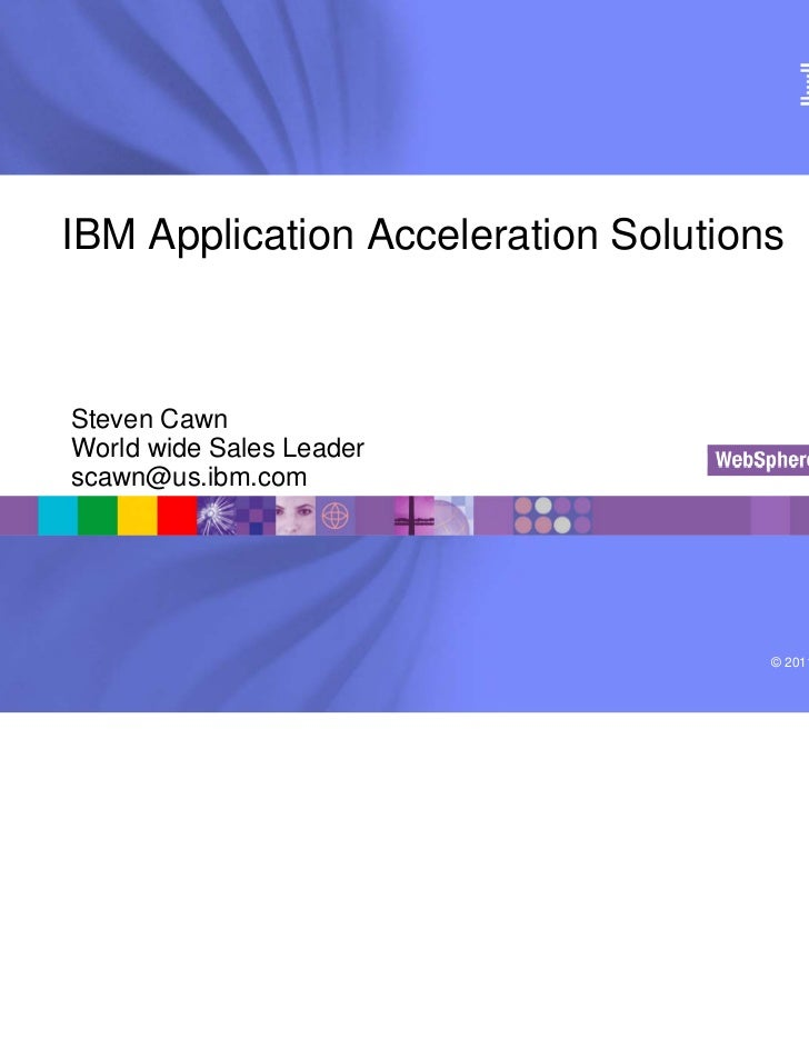 ®IBM Application Acceleration SolutionsSteven CawnWorld wide Sales Leaderscawn@us.ibm.com                                 ...