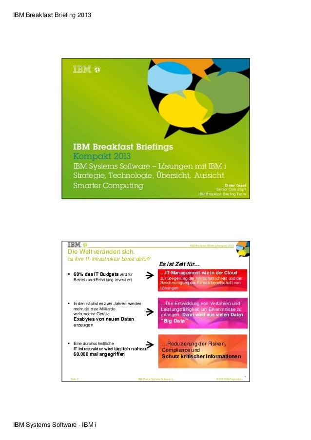 IBM Breakfast Briefing 2013                     IBM Systems Software – Lösungen mit IBM i                     Strategie, T...