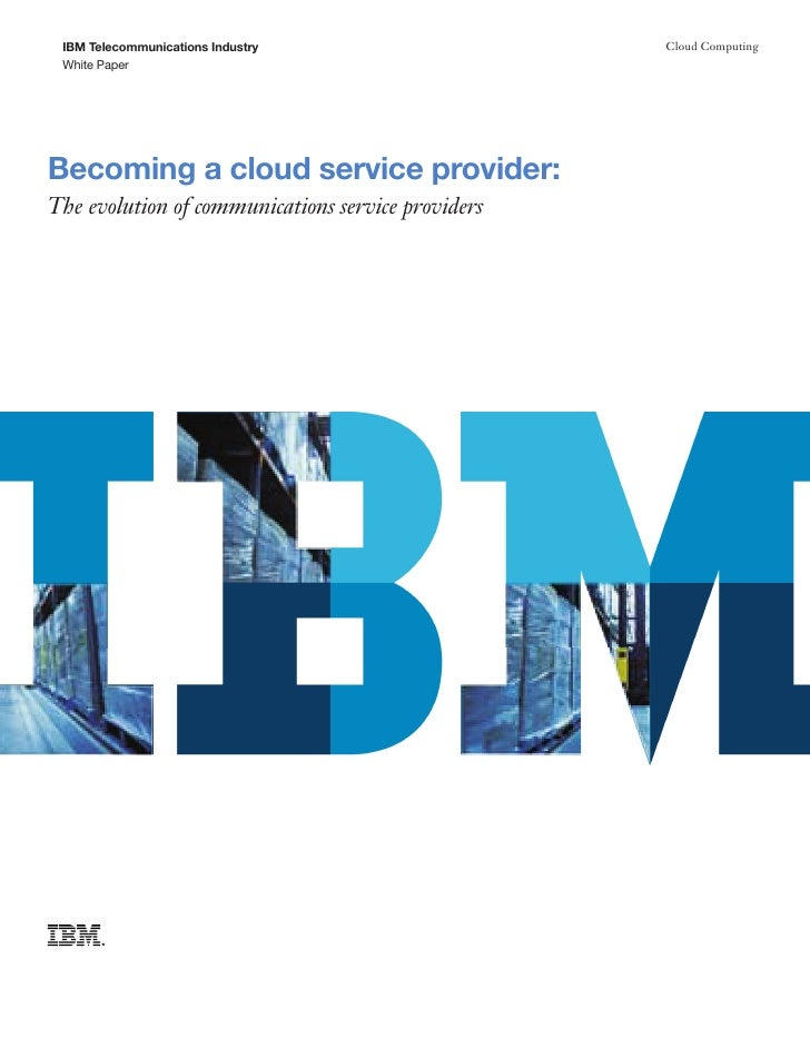 IBM Telecommunications Industry                    Cloud Computing  White Paper     Becoming a cloud service provider: The...