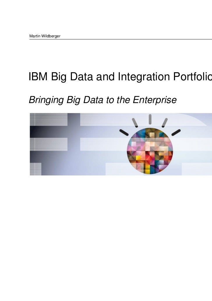 Martin WildbergerIBM Big Data and Integration Portfolio OverviewBringing Big Data to the Enterprise                       ...