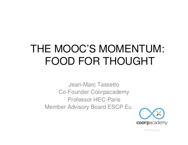 Jean-Marc Tassetto Co-Founder Coorpacademy Professor HEC-Paris Member Advisory Board ESCP Europe THE MOOC'S MOMENTUM: FOOD...