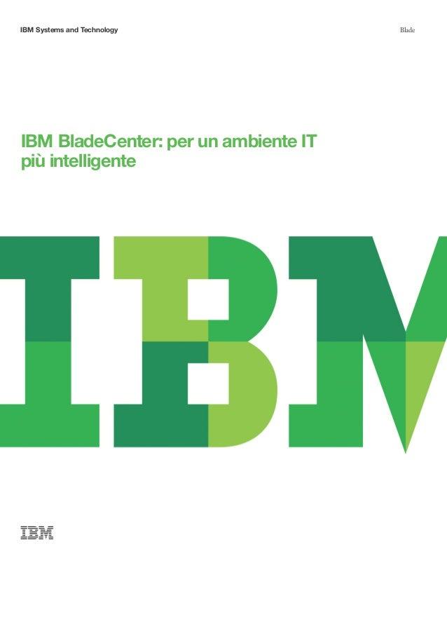 IBMSystems and Technology            BladeIBMBladeCenter: per un ambiente ITpiù intelligente