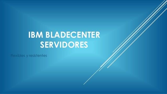 IBM BLADECENTER SERVIDORES Flexibles y resistentes