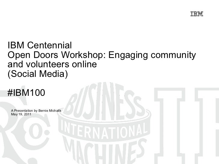 IBM Centennial  Open Doors Workshop: Engaging community and volunteers online (Social Media) #IBM100 A Presentation by Ber...