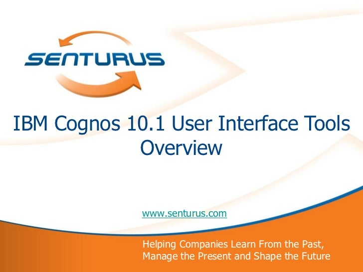 IBM Cognos 10.1 User Interface Tools Overview