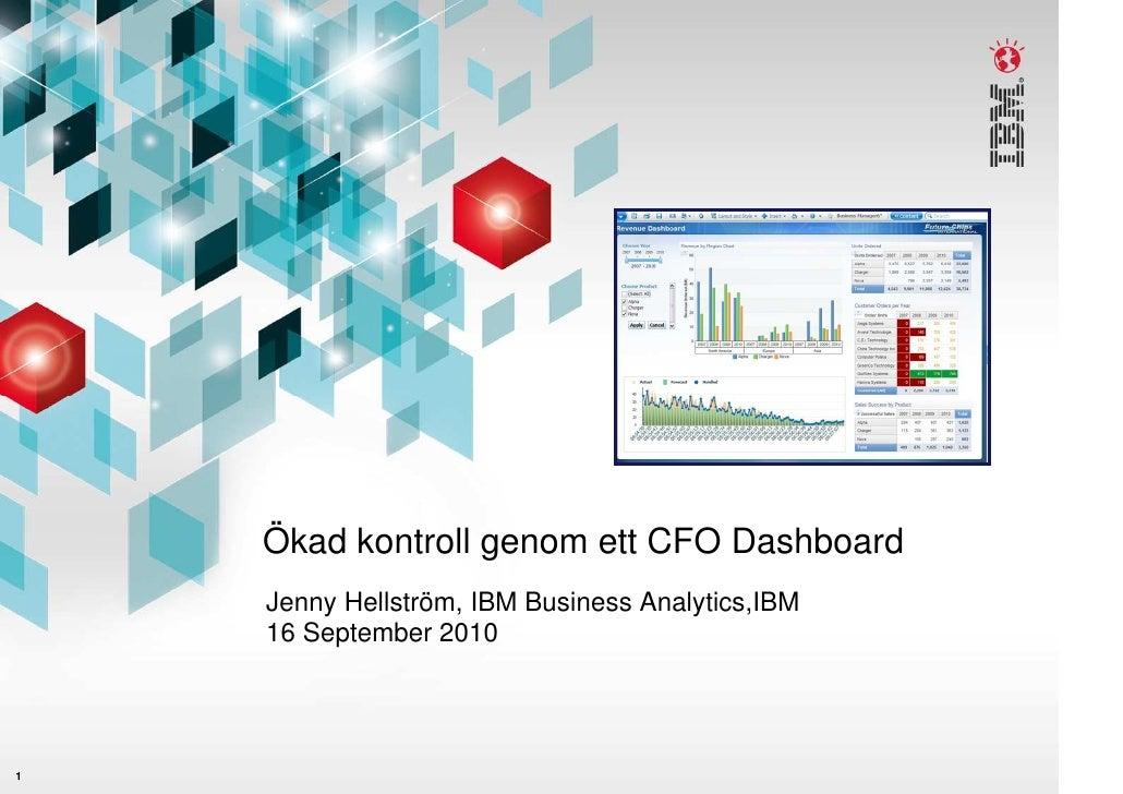 Ökad kontroll genom ett CFO Dashboard     Jenny Hellström, IBM Business Analytics,IBM     16 September 2010     1