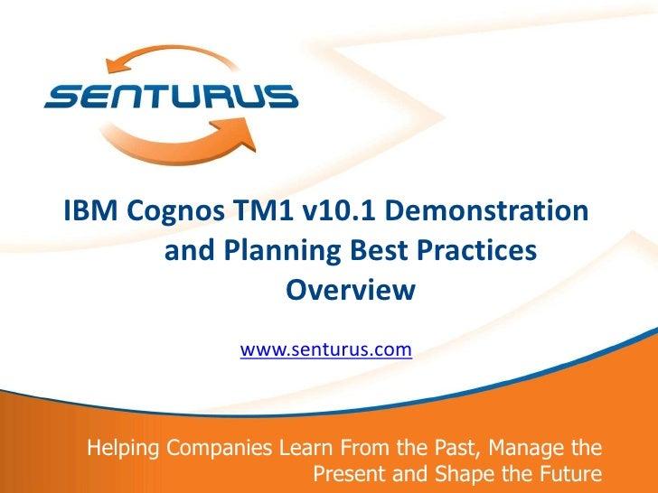 IBM Cognos TM1 Version 10.1 Demonstration and Planning Best Practices Overview