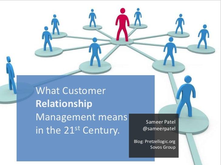 What CustomerRelationshipManagement means            Sameer Patelin the 21st Century.       @sameerpatel                  ...