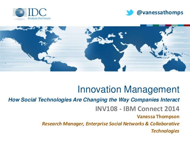 @vanessathomps  Innovation Management How Social Technologies Are Changing the Way Companies Interact  INV108 - IBM Connec...