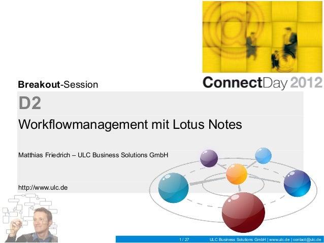 Breakout-SessionD2Workflowmanagement mit Lotus NotesMatthias Friedrich – ULC Business Solutions GmbHhttp://www.ulc.de     ...