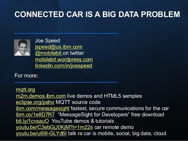 CONNECTED CAR IS A BIG DATA PROBLEM Joe Speed jspeed@us.ibm.com @mobilebit on twitter mobilebit.wordpress.com linkedin.com...