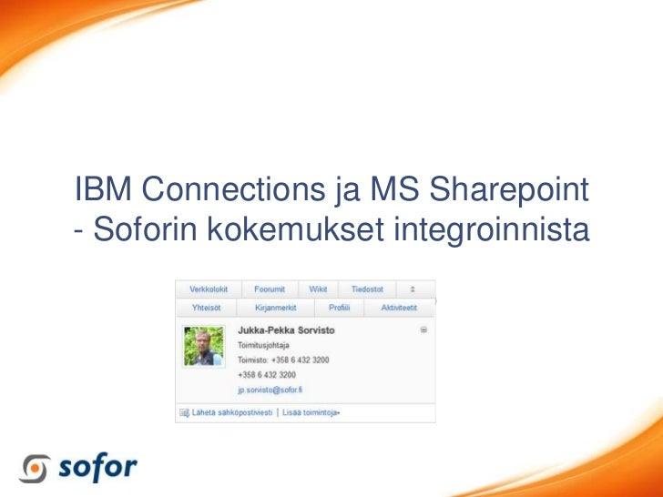 IBM Connections ja MS Sharepoint- Soforin kokemukset integroinnista          Jukka-Pekka Sorvisto               13.12.2011