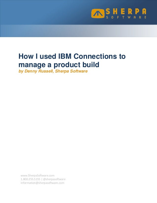 How I used IBM Connections to manage a product build by Denny Russell, Sherpa Software  www.SherpaSoftware.com 1.800.255.5...