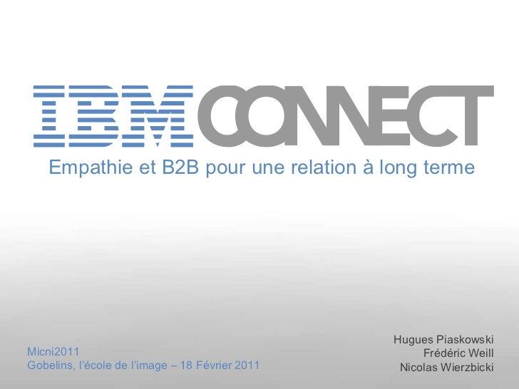 Empathie et B2B  pour une relation à long terme Hugues Piaskowski Frédéric Weill Nicolas Wierzbicki Micni2011 Gobelins, l'...