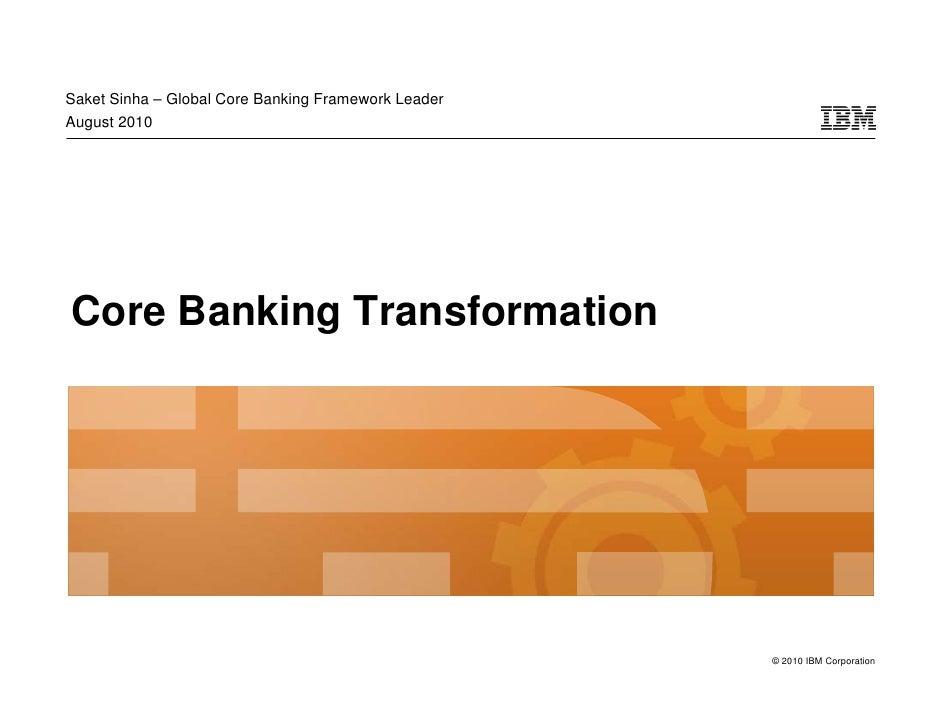 Saket Sinha – Global Core Banking Framework Leader August 2010     Core Banking Transformation                            ...